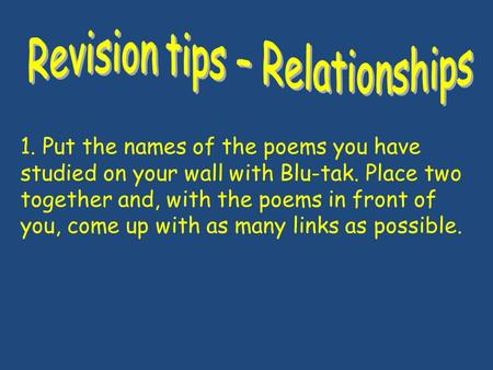 1. Put the names of the poems you have studied on your wall with Blu-tak. Place two together and, with the poems in front of you, come up with as many.