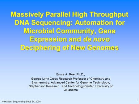 Next Gen. Sequencing Sept. 24, 2008 1 Massively Parallel High Throughput DNA Sequencing: Automation for Microbial Community, Gene Expression and de novo.