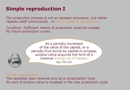 Simple reproduction I As a periodic increment of the value of the capital, or a periodic fruit borne by capital-in-process, surplus-value acquires the.