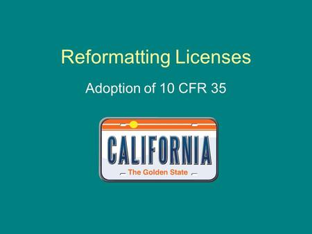 Reformatting Licenses Adoption of 10 CFR 35. January 2011 RHB will amend all licenses to reflect Part 35 format beginning in January Licenses will have.