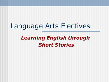 Language Arts Electives Learning English through Short Stories.
