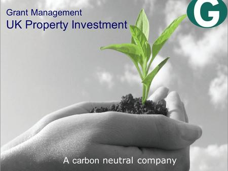Grant Management UK Property Investment A carbon neutral company.