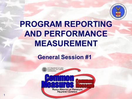 PROGRAM REPORTING AND PERFORMANCE MEASUREMENT 1 General Session #1.