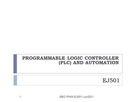 EJ501 PROGRAMMABLE LOGIC CONTROLLER (PLC) AND AUTOMATION SBO/ PMM/ EJ501/ Jun20111.