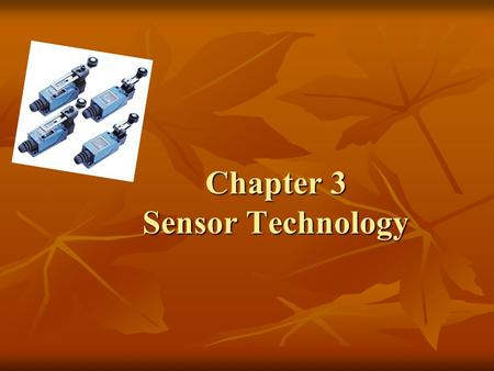 Chapter 3 Sensor Technology. A transducer is defined as any device that converts energy from one form to another in such a way that the output is proportional.