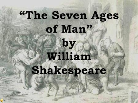 """The Seven Ages of Man"" by William Shakespeare"