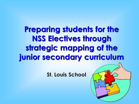 Preparing students for the NSS Electives through strategic mapping of the junior secondary curriculum St. Louis School.