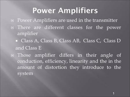 Power Amplifiers Power Amplifiers are used in the transmitter