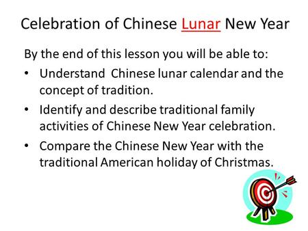 By the end of this lesson you will be able to: Understand Chinese lunar calendar and the concept of tradition. Identify and describe traditional family.