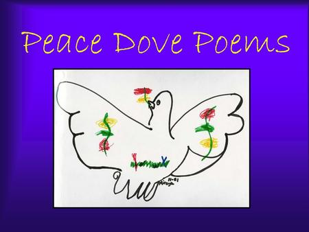 Peace Dove Poems. ©2001 Today in My Home People are solving problems. Today in my home People are sharing love. Today in my home People are having fun.