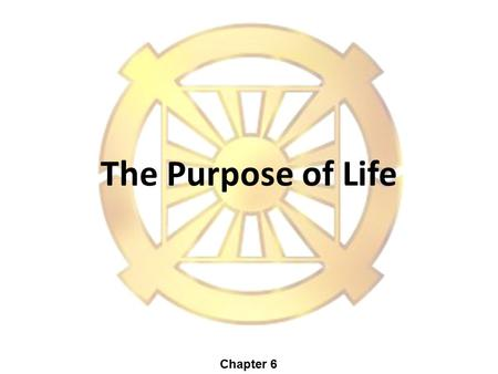 The Purpose of Life Chapter 6. 2 Purpose of Life 1.Purpose comes from creator. 2.Purpose exists before creation. Therefore, I cannot decide my own purpose.