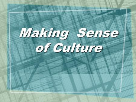 Making Sense of Culture. Changing 1 Understanding Culture: The Starting Point *How God created each person Gen. 1:26-27; Eccl. 3:11; Rom. 2:15 *How.