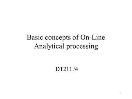 1 Basic concepts of On-Line Analytical processing DT211 /4.