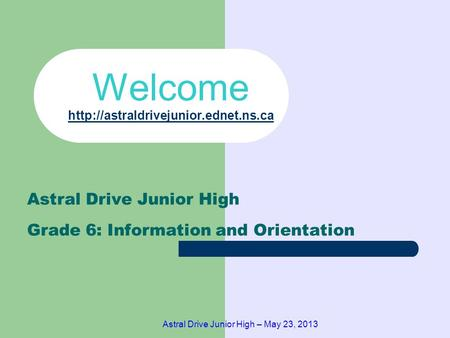Astral Drive Junior High – May 23, 2013 Welcome   Astral Drive Junior High Grade.