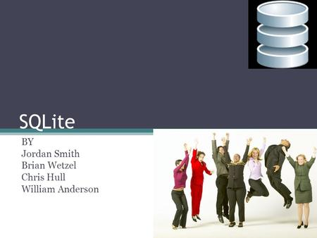 SQLite BY Jordan Smith Brian Wetzel Chris Hull William Anderson.