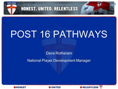 POST 16 PATHWAYS Dave Rotheram National Player Development Manager.