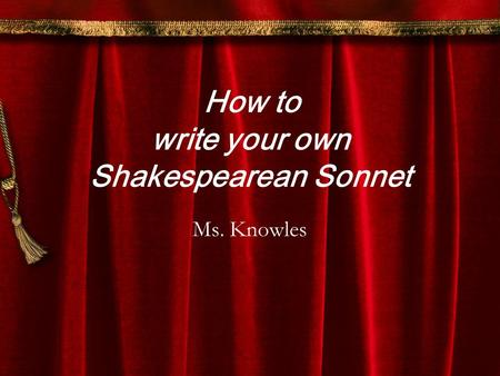 Write your own Shakespearean Sonnet Ms. Knowles How to.