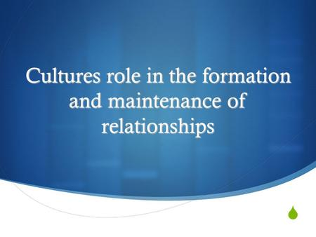  Cultures role in the formation and maintenance of relationships.