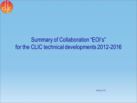"Summary of Collaboration ""EOI's"" for the CLIC technical developments 2012-2016 HS for CTC."