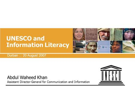 UNESCO and Information Literacy Abdul Waheed Khan Assistant Director-General for Communication and Information Durban ::: 20 August 2007 E-Learning: Universities.