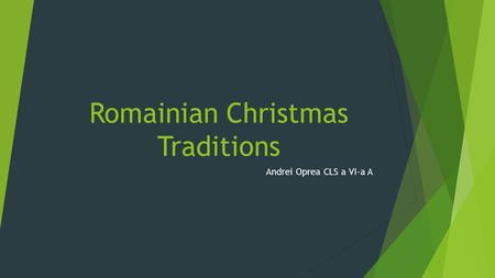 Romainian Christmas Traditions Andrei Oprea CLS a VI-a A.