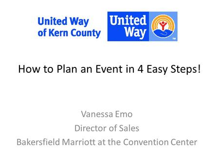 How to Plan an Event in 4 Easy Steps! Vanessa Emo Director of Sales Bakersfield Marriott at the Convention Center.