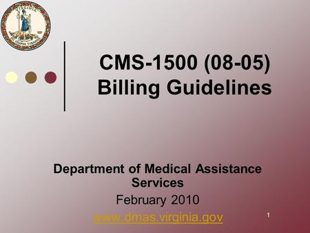 1 CMS-1500 (08-05) Billing Guidelines Department of Medical Assistance Services February 2010 www.dmas.virginia.gov.