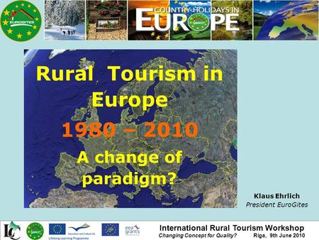 International Rural Tourism Workshop Changing Concept for Quality? Riga, 9th June 2010 Rural Tourism in Europe 1980 – 2010 A change of paradigm? Klaus.