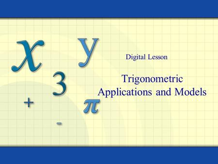 Trigonometric Applications and Models Digital Lesson.