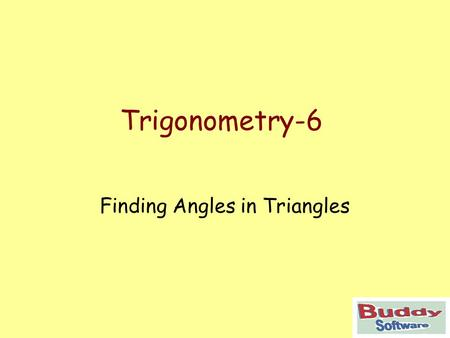 Trigonometry-6 Finding Angles in Triangles. Trigonometry Find angles using a calculator Examples to find sin, cos and tan ratios of angles Examples to.