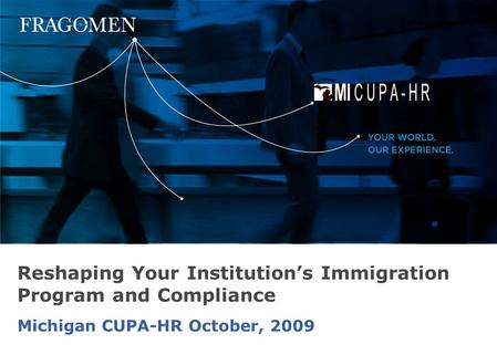 Michigan CUPA-HR October, 2009 Reshaping Your Institution's Immigration Program and Compliance.