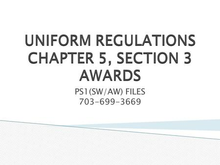 UNIFORM REGULATIONS CHAPTER 5, SECTION 3 AWARDS PS1(SW/AW) FILES 703-699-3669.