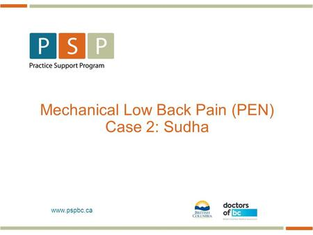 Www.pspbc.ca Mechanical Low Back Pain (PEN) Case 2: Sudha.