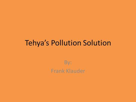 Tehya's Pollution Solution By: Frank Klauder. Find vocabulary words in story Directions: Find each word in the storybook and write down its definition.