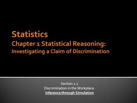 Section 1.2 Discrimination in the Workplace: Inference through Simulation.
