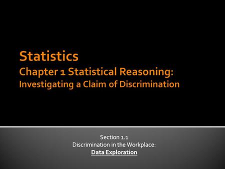 Section 1.1 Discrimination in the Workplace: Data Exploration.