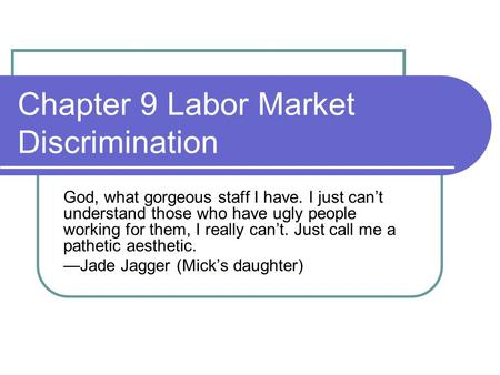 Chapter 9 Labor Market Discrimination God, what gorgeous staff I have. I just can't understand those who have ugly people working for them, I really can't.