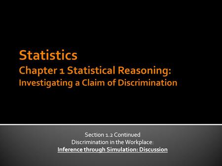 Section 1.2 Continued Discrimination in the Workplace: Inference through Simulation: Discussion.