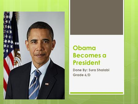 Obama Becomes a President Done By: Sura Shalabi Grade 6/D.