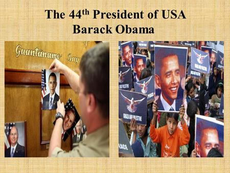 The 44 th President of USA Barack Obama. Background Barrack Obama was born in Hawaii on August 4, 1961, to Barack Obama, Sr. and Ann Dunham.