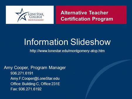 Alternative Teacher Certification Program Information Slideshow  Amy Cooper, Program Manager 936.271.6191