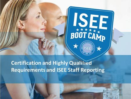 Certification and Highly Qualified Requirements and ISEE Staff Reporting.