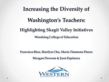 "Why Teacher Diversity Matters Washington State Public School Demographics 40.9 % Students of Color (2012) 92.8% Teachers were White (2011) ""I want to."