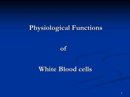 Physiological Functions Physiological Functions of of White Blood cells White Blood cells 1.