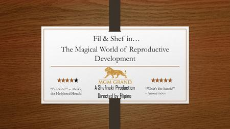 Fil & Shef in… The Magical World of Reproductive Development