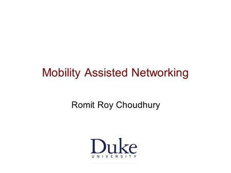 Mobility Assisted Networking Romit Roy Choudhury.