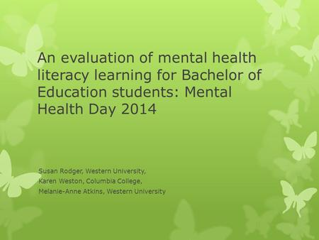 An evaluation of mental health literacy learning for Bachelor of Education students: Mental Health Day 2014 Susan Rodger, Western University, Karen Weston,