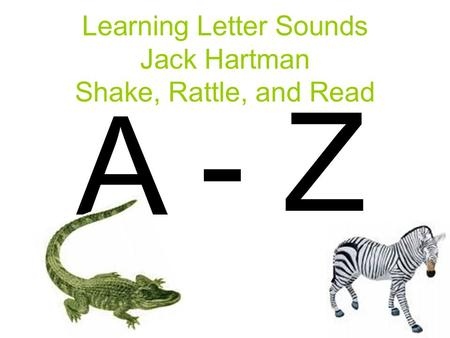 Learning Letter Sounds Jack Hartman Shake, Rattle, and Read A - Z.