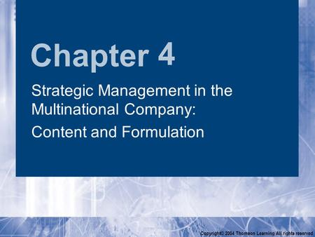Chapter Copyright© 2004 Thomson Learning All rights reserved 4 Strategic Management in the Multinational Company: Content and Formulation Strategic Management.