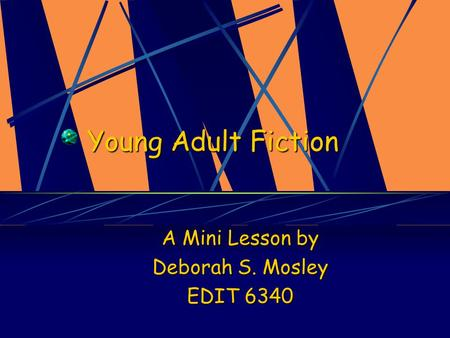 Young Adult Fiction A Mini Lesson by Deborah S. Mosley EDIT 6340.